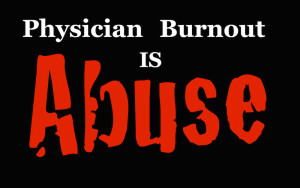 Physician Burnout Is Abuse Pamela Wible