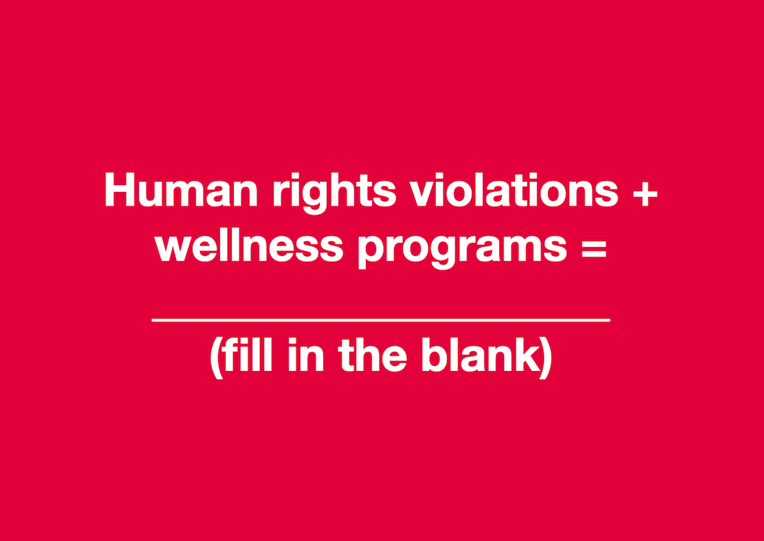 Human Rights Violations + Wellness Programs =