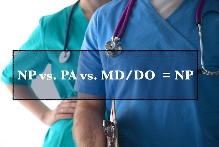 Why You Should Be A Nurse Practitioner And Not A Doctor Or Pa